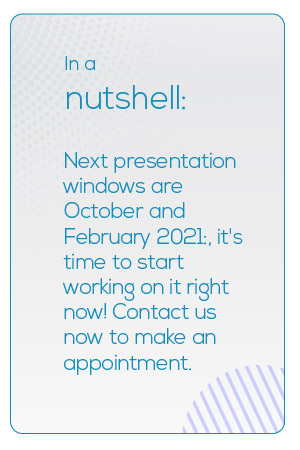 The next presentation windows are October and February 2021, it's time to start working on it right now! Contact us now to make an appointment.
